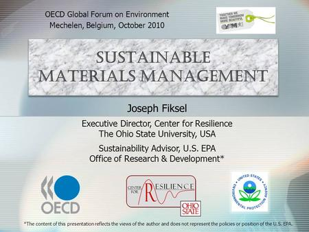 Sustainable Materials Management OECD Global Forum on Environment Mechelen, Belgium, October 2010 Joseph Fiksel Executive Director, Center for Resilience.