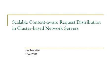 Scalable Content-aware Request Distribution in Cluster-based Network Servers Jianbin Wei 10/4/2001.