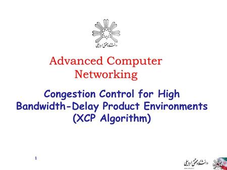 Advanced Computer Networking Congestion Control for High Bandwidth-Delay Product Environments (XCP Algorithm) 1.