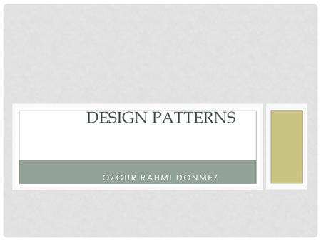 DESIGN PATTERNS OZGUR RAHMI DONMEZ.