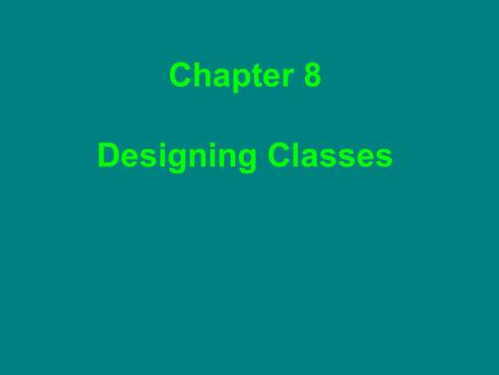 Chapter 8 Designing Classes. Assignment Chapter 9 Review Exercises (Written)  R8.1 – 8.3, 8.5 – 8.7, 8. 10, 8.11, 8.13, 8.15, 8.19, 8.20 Due Friday,