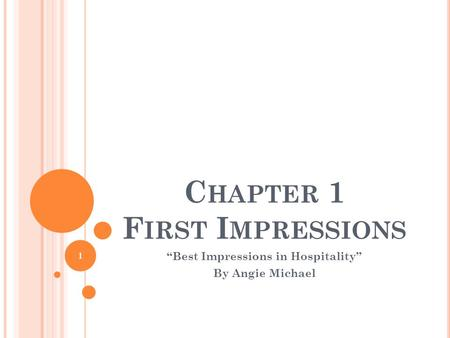"C HAPTER 1 F IRST I MPRESSIONS ""Best Impressions in Hospitality"" By Angie Michael 1."