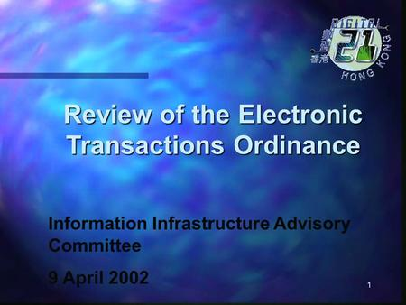 1 Review of the Electronic Transactions Ordinance Information Infrastructure Advisory Committee 9 April 2002.