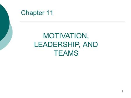 "Chapter 11 1 MOTIVATION, LEADERSHIP, AND TEAMS. 2 ""The price of greatness is responsibility."" Sir Winston Churchill."