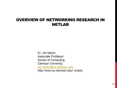 OVERVIEW OF NETWORKING RESEARCH IN NETLAB 1 Dr. Jim Martin Associate Professor School of Computing Clemson University
