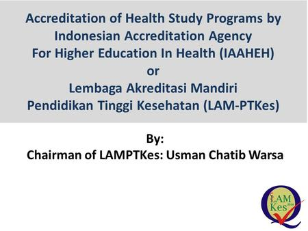 Accreditation of Health Study Programs by Indonesian Accreditation Agency For Higher Education In Health (IAAHEH) or Lembaga Akreditasi Mandiri Pendidikan.