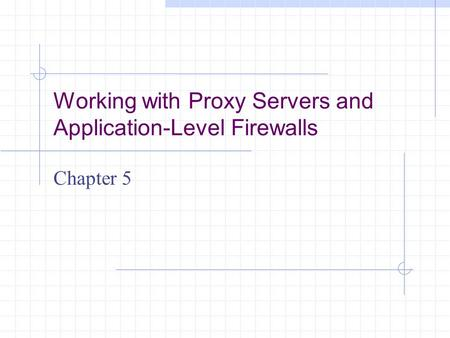 Working with Proxy Servers and Application-Level Firewalls Chapter 5.