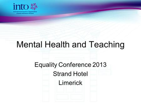 Mental Health and Teaching Equality Conference 2013 Strand Hotel Limerick.