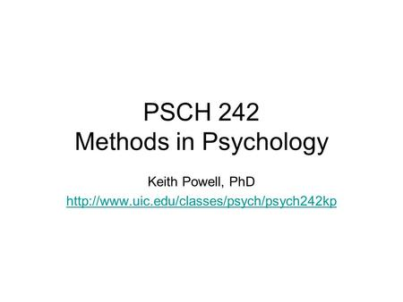 PSCH 242 Methods in Psychology Keith Powell, PhD
