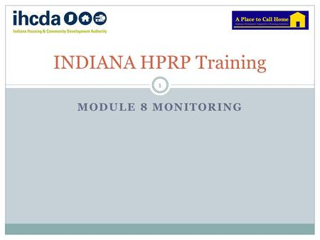 MODULE 8 MONITORING INDIANA HPRP Training 1. Role of Independent Financial Monitors 2 IHCDA is retaining an independent accounting firm to monitor its.