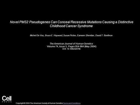 Novel PMS2 Pseudogenes Can Conceal Recessive Mutations Causing a Distinctive Childhood Cancer Syndrome Michel De Vos, Bruce E. Hayward, Susan Picton, Eamonn.