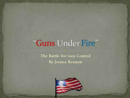 The Battle for Gun Control By Jessica Kennon. How we can lower gun violence without abusing our 2 nd amendment rights: Increase background checks Make.