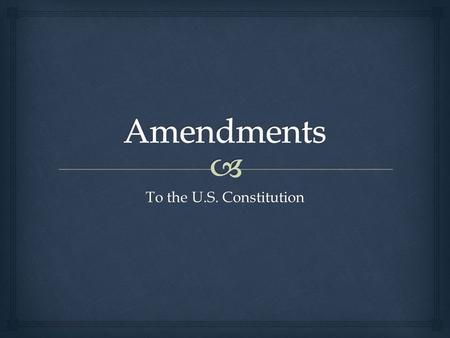 To the U.S. Constitution.  The Bill of Rights Amendments 1 through 10.