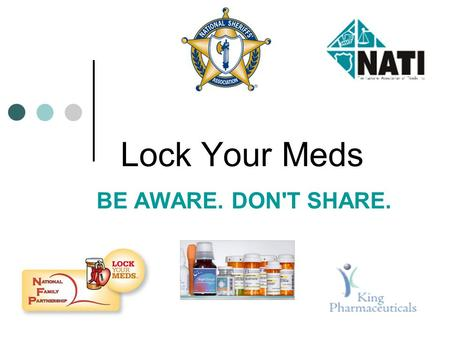 Lock Your Meds BE AWARE. DON'T SHARE.. Your Home Medicine Cabinet: Does it look like this?