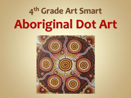 Aboriginal Dot Art.  Art produced prior to the development of written language or other methods of record-keeping  The main way early people communicated.