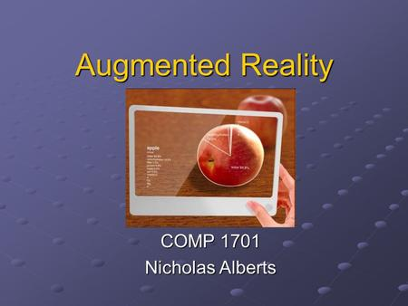 Augmented Reality COMP 1701 Nicholas Alberts. What is Augmented Reality? Augmented reality is a combination of a real life scene from a person, and a.