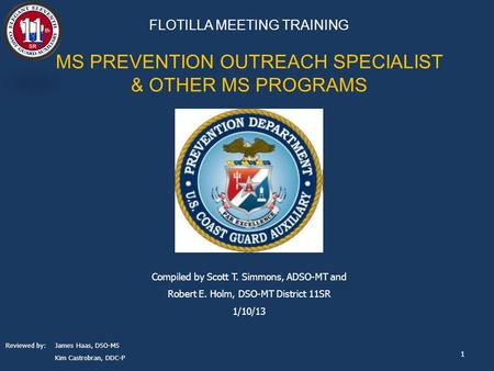 Compiled by Scott T. Simmons, ADSO-MT and Robert E. Holm, DSO-MT District 11SR 1/10/13 FLOTILLA MEETING TRAINING MS PREVENTION OUTREACH SPECIALIST & OTHER.