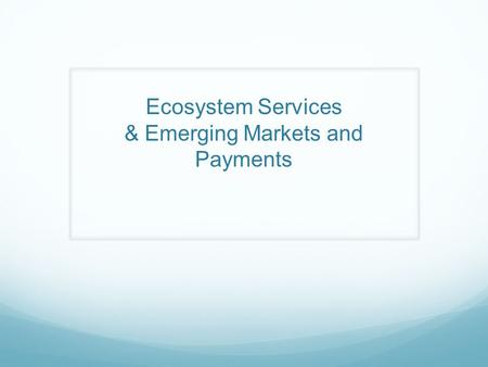 Ecosystem Services & Emerging Markets and Payments