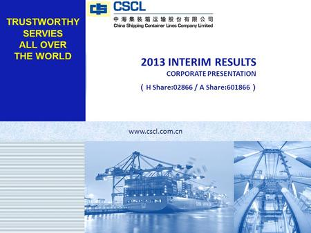 LOGO 2013 INTERIM RESULTS CORPORATE PRESENTATION ( H Share:02866 / A Share:601866 ) www.cscl.com.cn.