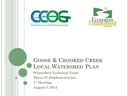 G OOSE & C ROOKED C REEK L OCAL W ATERSHED P LAN Watershed Technical Team Phase IV-Implementation 1 st Meeting August 5, 2013.