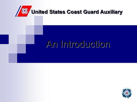United States Coast Guard Auxiliary 1 An Introduction.