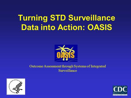Turning STD Surveillance Data into Action: OASIS Outcome Assessment through Systems of Integrated Surveillance.