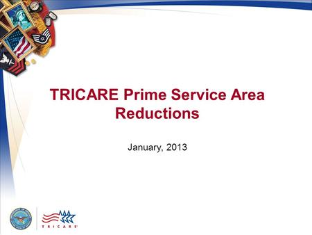 TRICARE Prime Service Area Reductions January, 2013.