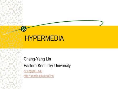 HYPERMEDIA Chang-Yang Lin Eastern Kentucky University