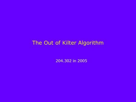 The Out of Kilter Algorithm 204.302 in 2005. Introduction The out of kilter algorithm is an example of a primal-dual algorithm. It works on both the primal.