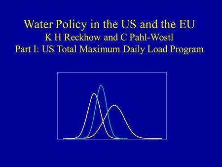 Water Policy in the US and the EU K H Reckhow and C Pahl-Wostl Part I: US Total Maximum Daily Load Program.