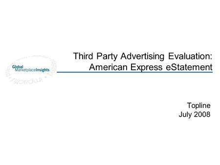Third Party Advertising Evaluation: American Express eStatement Topline July 2008.