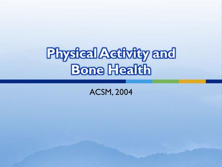 ACSM, 2004.  Weight-bearing physical activity has beneficial effects on bone health across the age spectrum.