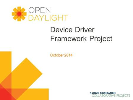 Www.opendaylight.org Device Driver Framework Project October 2014.