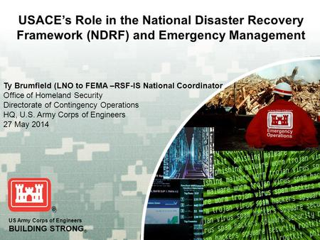 US Army Corps of Engineers BUILDING STRONG ® Ty Brumfield (LNO to FEMA –RSF-IS National Coordinator Office of Homeland Security Directorate of Contingency.
