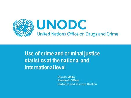 Use of crime and criminal justice statistics at the national and international level Steven Malby Research Officer Statistics and Surveys Section.