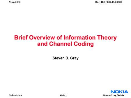 Submission May, 2000 Doc: IEEE802.11-00 / 086 Steven Gray, Nokia Slide Brief Overview of Information Theory and Channel Coding Steven D. Gray 1.