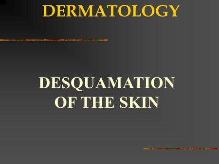 DESQUAMATION OF THE SKIN