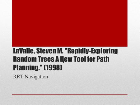 LaValle, Steven M. Rapidly-Exploring Random Trees A Цew Tool for Path Planning. (1998) RRT Navigation.