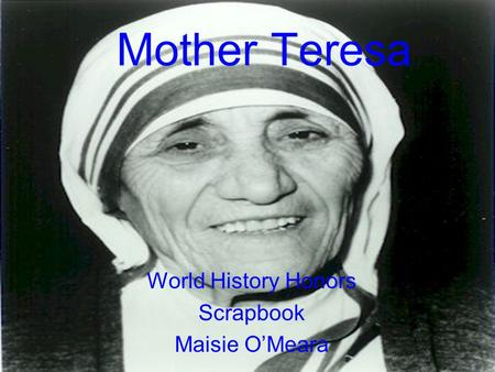 Mother Teresa World History Honors Scrapbook Maisie O'Meara.