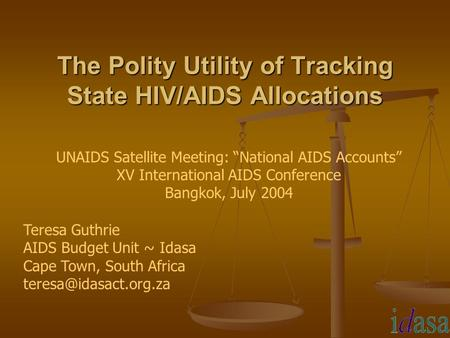 "The Polity Utility of Tracking State HIV/AIDS Allocations UNAIDS Satellite Meeting: ""National AIDS Accounts"" XV International AIDS Conference Bangkok,"