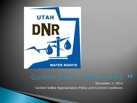 December 2, 2014 Goshen Valley Appropriation Policy and Current Conditions Goshen Valley, Utah County.