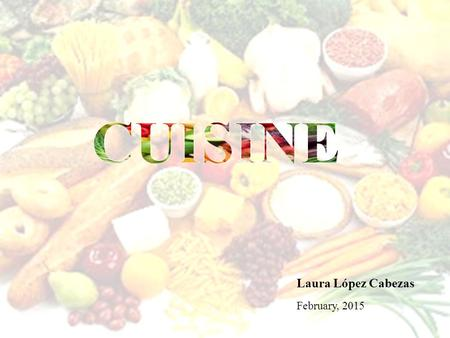 CUISINE Laura López Cabezas February, 2015. WARM-UP.