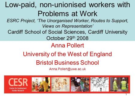 1 Low-paid, non-unionised workers with Problems at Work ESRC Project, 'The Unorganised Worker, Routes to Support, Views on Representation' Cardiff School.