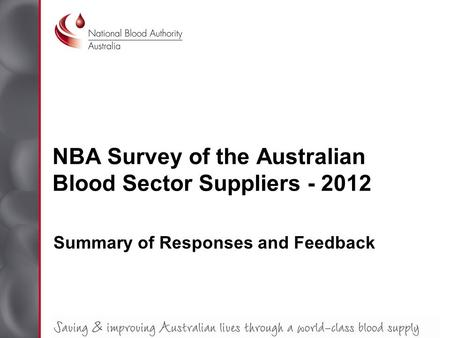 NBA Survey of the Australian Blood Sector Suppliers - 2012 Summary of Responses and Feedback.