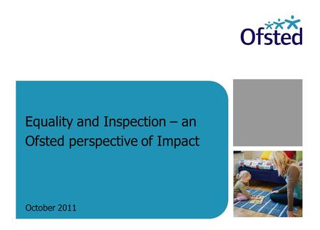 Equality and Inspection – an Ofsted perspective of Impact October 2011.