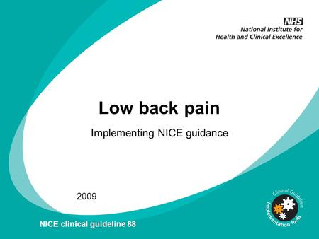 Low back pain Implementing NICE guidance 2009 NICE clinical guideline 88.