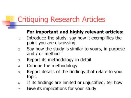 Critiquing Research Articles For important and highly relevant articles: 1. Introduce the study, say how it exemplifies the point you are discussing 2.