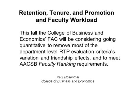 Retention, Tenure, and Promotion and Faculty Workload This fall the College of Business and Economics' FAC will be considering going quantitative to remove.