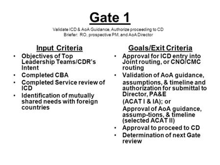 Gate 1 Input Criteria Objectives of Top Leadership Teams/CDR's Intent Completed CBA Completed Service review of ICD Identification of mutually shared needs.
