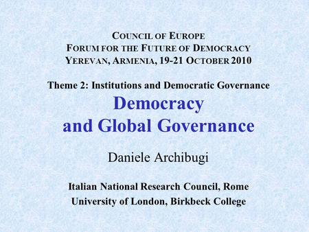 C OUNCIL OF E UROPE F ORUM FOR THE F UTURE OF D EMOCRACY Y EREVAN, A RMENIA, 19-21 O CTOBER 2010 Theme 2: Institutions and Democratic Governance Democracy.